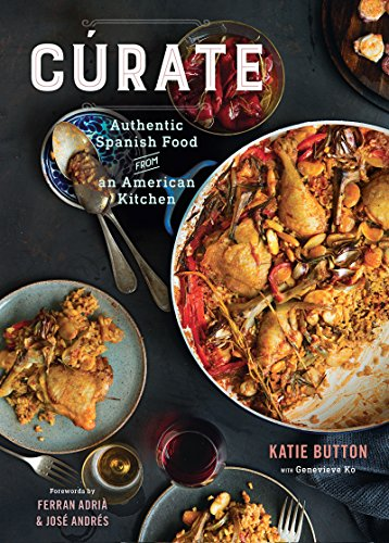 Cúrate: Authentic Spanish Food from an American Kitchen by [Button, Katie, Ko, Genevieve]