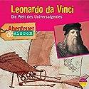 Leonardo da Vinci - Die Welt des Universalgenies (Abenteuer & Wissen) Hörbuch von Berit Hempel Gesprochen von: Walter Gontermann