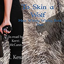 To Skin a Wolf: Here Witchy Witchy, Book 4 Audiobook by A.L. Kessler Narrated by Kerri McCann
