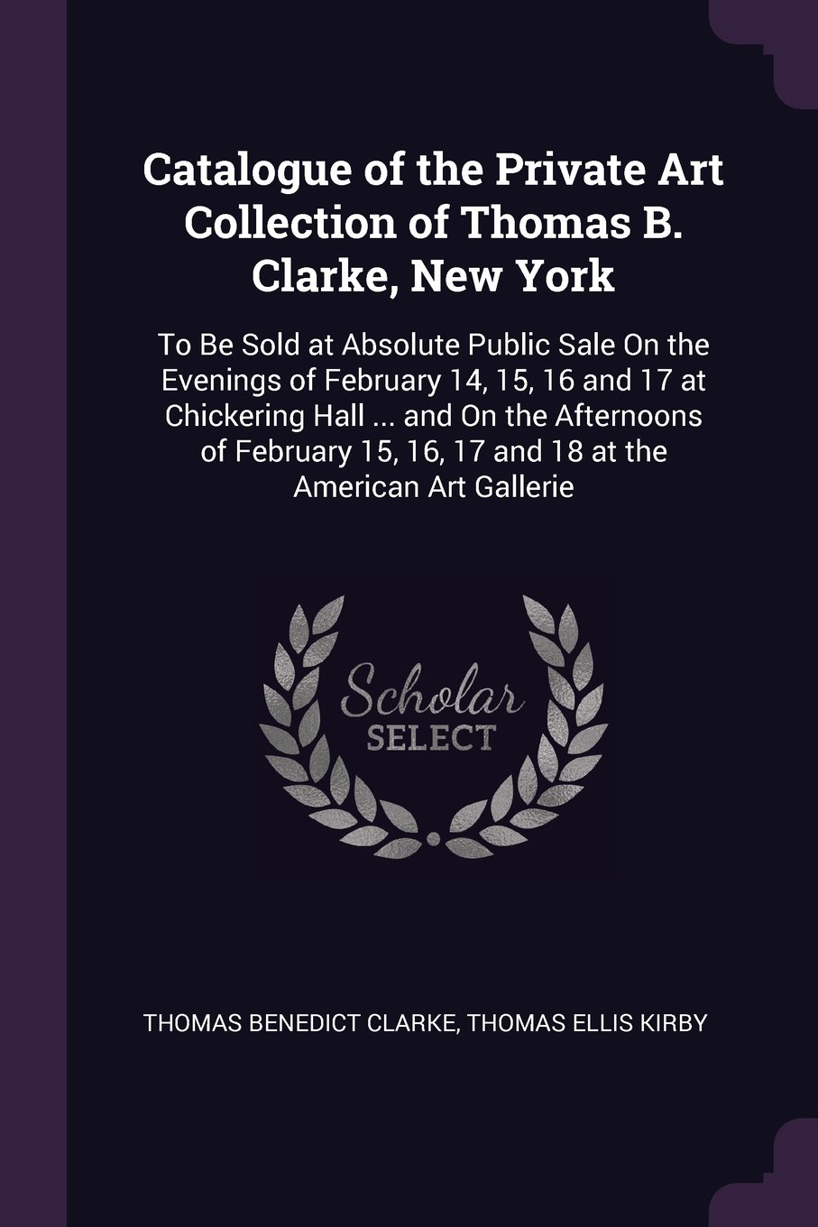 Download Catalogue of the Private Art Collection of Thomas B. Clarke, New York: To Be Sold at Absolute Public Sale On the Evenings of February 14, 15, 16 and ... 16, 17 and 18 at the American Art Gallerie pdf