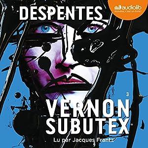 Vernon Subutex 3 | Livre audio Auteur(s) : Virginie Despentes Narrateur(s) : Jacques Frantz