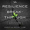The Resilience Breakthrough: 27 Tools for Turning Adversity into Action Audiobook by Christian Moore Narrated by Jack Perkins
