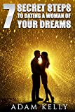 Dating: 7 Secret steps to Dating a Woman of your Dreams...