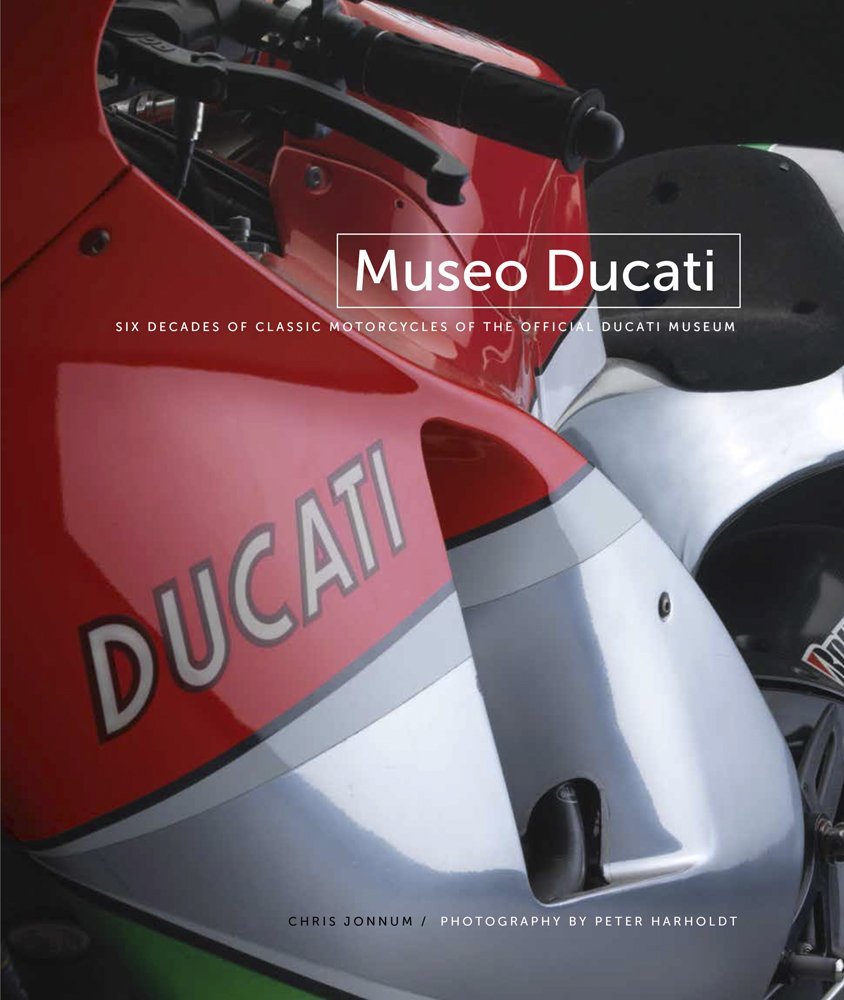Museo Ducati Six Decades Of Classic Motorcycles Of The Offical Ducati Museum Chris Jonnum English And Italian Edition Chris Jonnum Peter Harholdt
