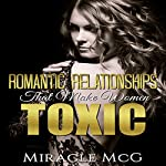 Romantic Relationships That Make Women Toxic |  Miracle McG