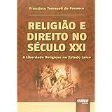 Religião e Direito no Século XXI - A Liberdade Religiosa no Estado Laico