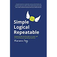Simple Logical Repeatable: Systemise like McDonald's to scale, sell or franchise your growing business