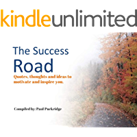 The Success Road: Quotes, thoughts and ideas to motivate and inspire you.