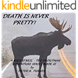 Death Is Never Pretty!: A Rick O'Neil-Ted Troutman Action-Adventure Series (A Rick O'Neil-Ted Troutman Adventure Series Book 2)