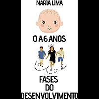 Fases do Desenvolvimento Infantil : (0 a 6 anos)