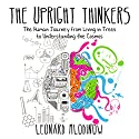 The Upright Thinkers: The Human Journey from Living in Trees to Understanding the Cosmos Audiobook by Leonard Mlodinow Narrated by Leonard Mlodinow