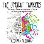 The Upright Thinkers: The Human Journey from Living in Trees to Understanding the Cosmos | Leonard Mlodinow
