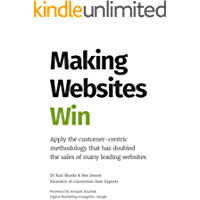 Making Websites Win: Apply the Customer-Centric Methodology That Has Doubled the Sales of Many Leading Websites