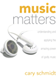 Music Matters: Understanding and Applying the Amazing Power of Godly Music