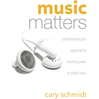 Music Matters: Understanding and Applying the Amazing Power of Godly Music book cover