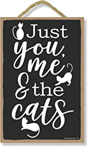 Honey Dew Gifts Funny Wooden Signs, Just You Me and the Cats, Wooden Cat Sign, 7 inch by 10.5 inch Hanging Wall Art, Housewarming Gifts, Home Decor