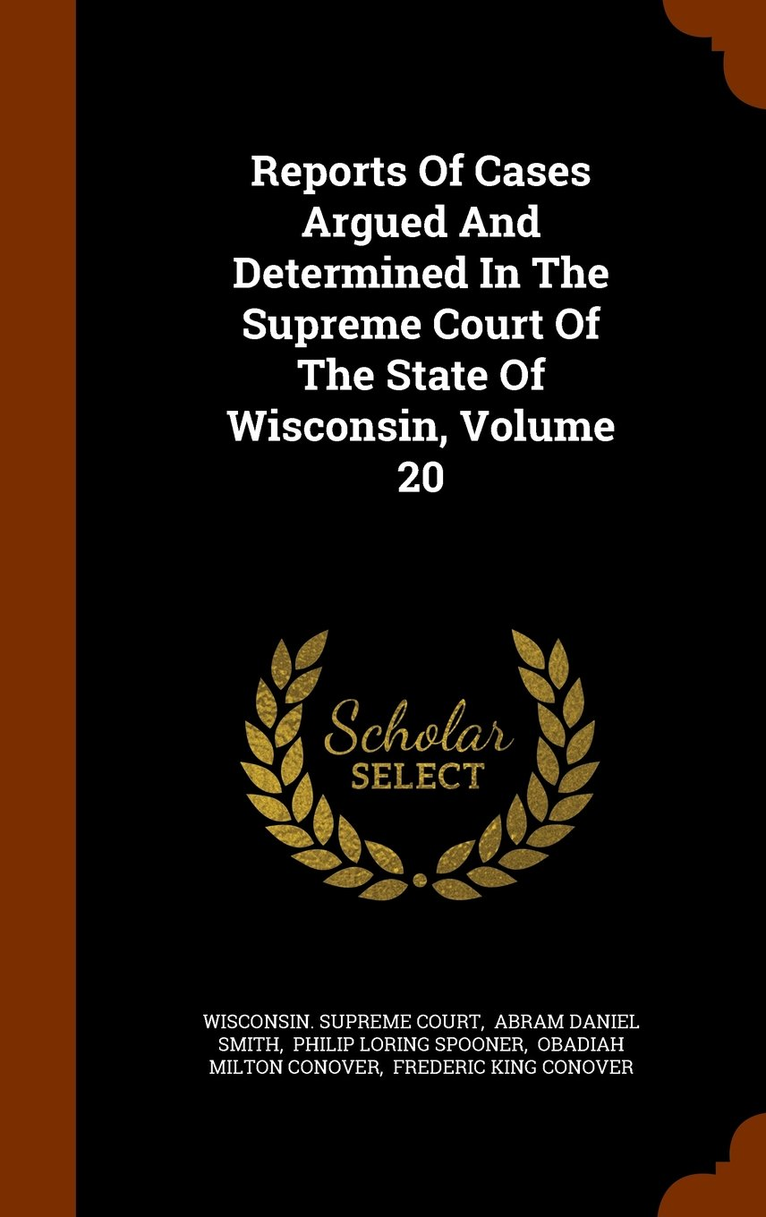 Download Reports Of Cases Argued And Determined In The Supreme Court Of The State Of Wisconsin, Volume 20 ebook