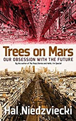 Trees on Mars: Our Obsession with the Future by Hal Niedzviecki (2015-10-20)