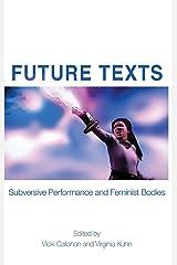 Future Texts: Subversive Performance and Feminist Bodies Hardcover