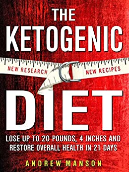 Ketogenic Diet: Lose Up to 20 Pounds, 4 Inches and Restore Overall Health! -- in 21 Days ( New Research, New Recipes ) by [Manson, Andrew]