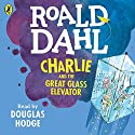 Charlie and the Great Glass Elevator Audiobook by Roald Dahl Narrated by Douglas Hodge