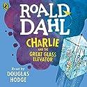 Charlie and the Great Glass Elevator Hörbuch von Roald Dahl Gesprochen von: Douglas Hodge