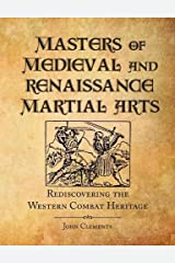 Masters Of Medieval And Renaissance Martial Arts: Rediscovering the Western Combat Heritage Paperback