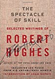 The Spectacle of Skill: New and Selected Writings of Robert Hughes
