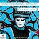 Conversational Spanish: Intermediate Collection Three, Lessons 11-15 Audiobook by Silas Brazil Narrated by Eric Fallah