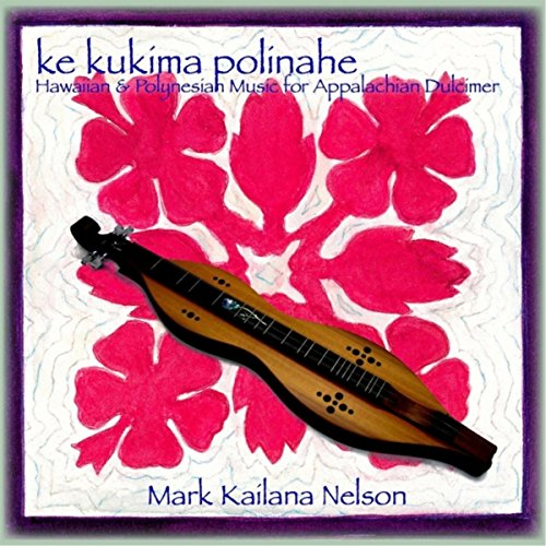 Ke Kukima Polinahe: Hawaiian and Polynesian Music for Appalachian Dulcimer