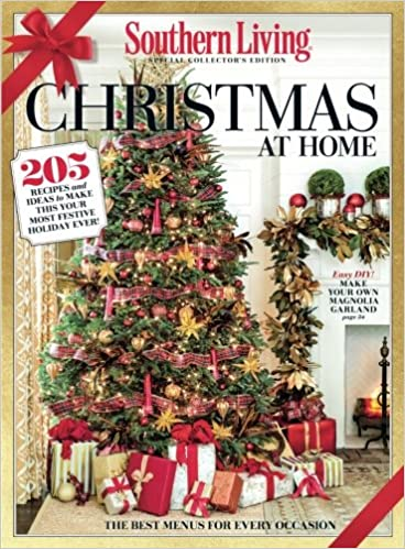 southern living christmas at home 205 recipes and ideas to make this your most festive holiday ever the editors of southern living 9780848752132