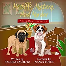Mastiffs, Mystery, and Murder: A Dog Detective Series Novel, Volume 1 Audiobook by Sandra Baublitz Narrated by Nancy Bober