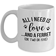 Ferret Lover Gift Mug - All I Need Is Love And A Ferret Coffee & Teacup - 11oz Ceramic Cup - Great Unique Gift Idea For Ferret Owning Fathers, Mother, Siblings, Friends, Him or Her