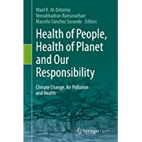 Health of People, Health of Planet and Our Responsibility: Climate Change, Air Pollution...
