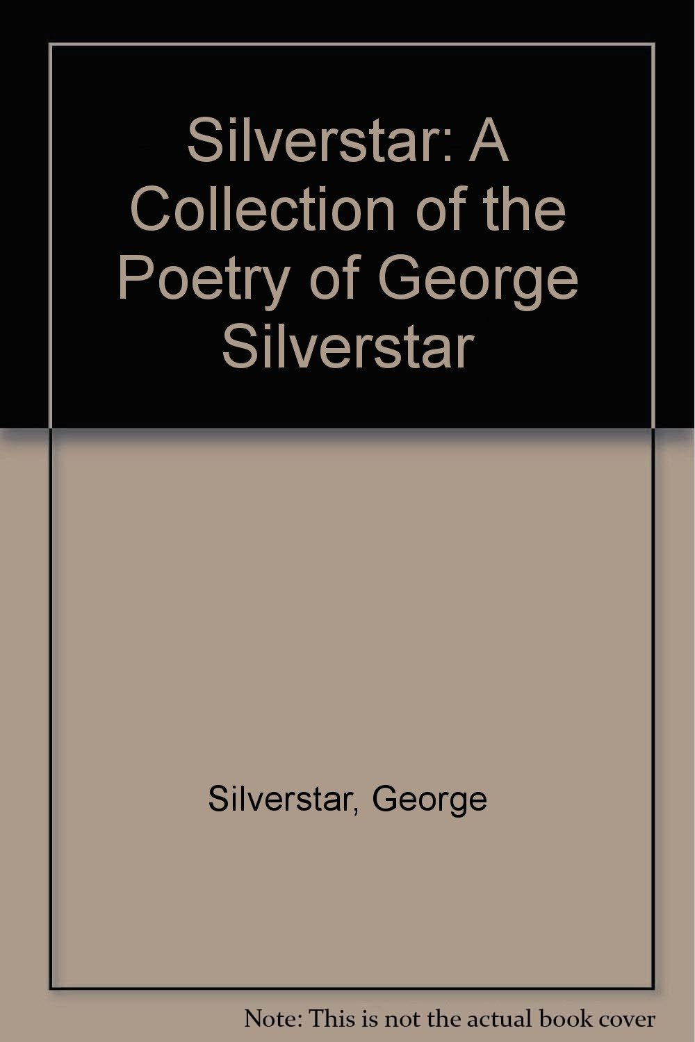 Silverstar: A Collection of the Poetry of George Silverstar, Silverstar, George