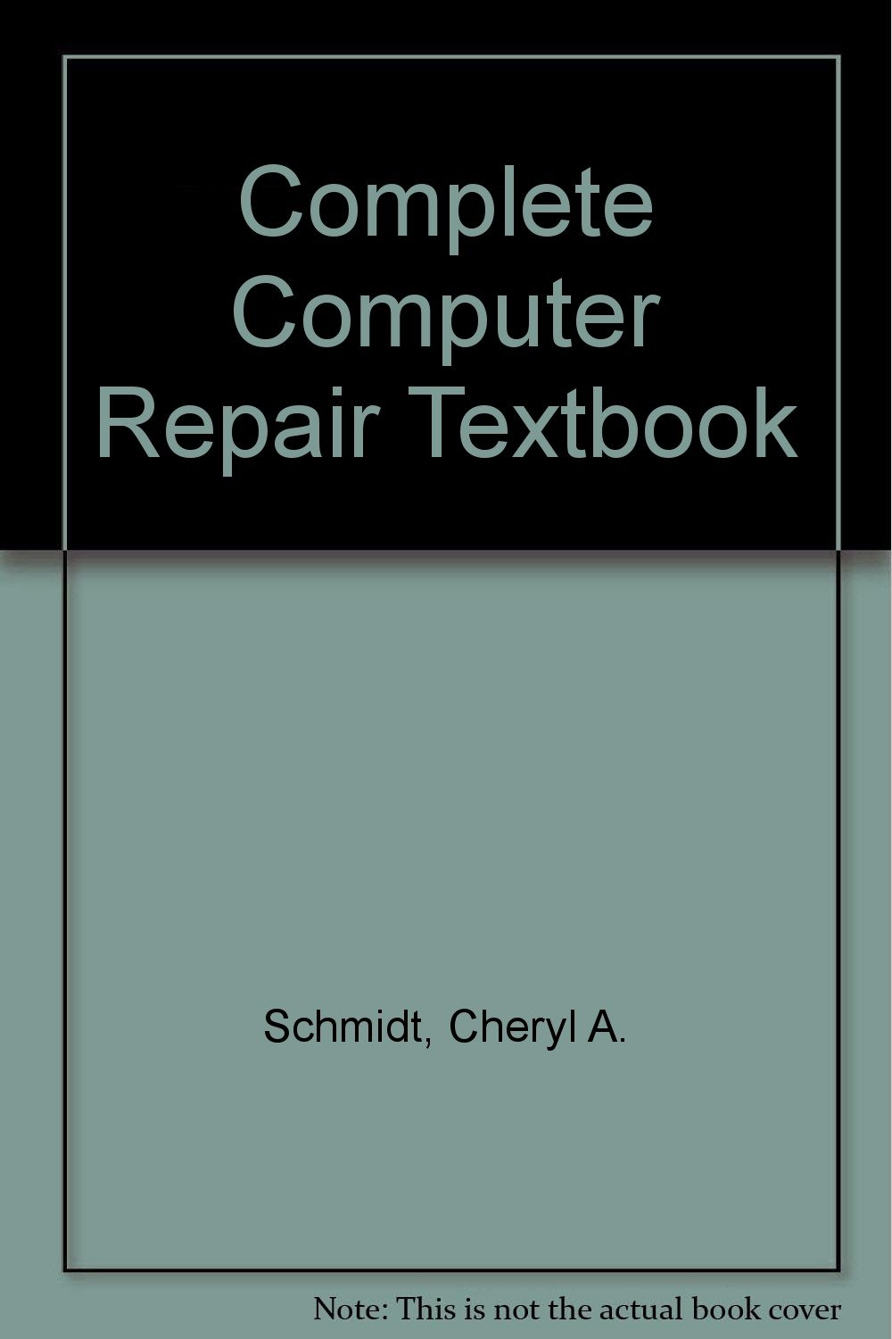 The Complete Computer Repair Textbook: Cheryl A. Schmidt, Donna M. Tucker, Cheryl  Schmidt, Kate Kelly: 9781576760123: Amazon.com: Books