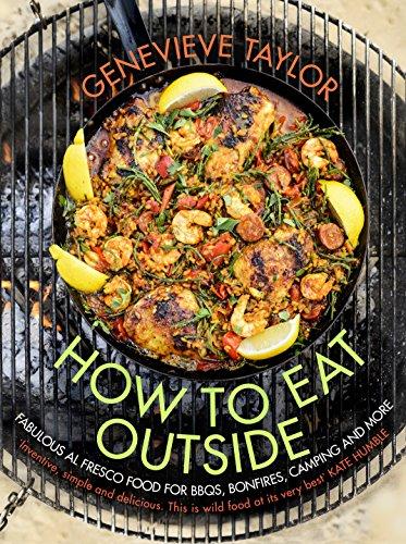 How To Eat Outside: Fabulous Al Fresco Food for BBQs, Bonfires, Camping and More Eat Fabulous Food
