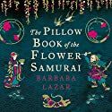 The Pillow Book of the Flower Samurai Audiobook by Barbara Lazar Narrated by Meg Kuboto