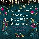 The Pillow Book of the Flower Samurai | Barbara Lazar