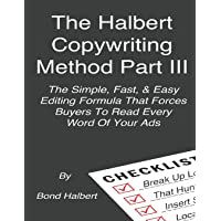 The Halbert Copywriting Method Part III: The Simple Fast & Easy Editing Formula That Forces Buyers To Read Every Word Of…