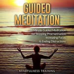 Guided Meditation: 30 Minute Guided Meditation for Stopping Procrastination, Increasing Focus, & Ending Distractions |  Mindfulness Training