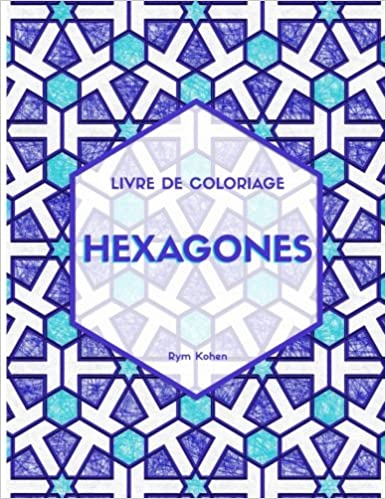 Amazon Com Hexagones Livre De Coloriage Motifs De L Art