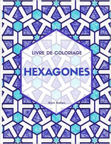 Amazon Com Hexagones Livre De Coloriage Motifs De L Art