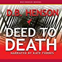 Deed to Death Audiobook by D. B. Henson Narrated by Kate Forbes
