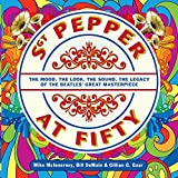 img - for Sgt. Pepper at Fifty: The Mood, the Look, the Sound, the Legacy of the Beatles' Great Masterpiece book / textbook / text book