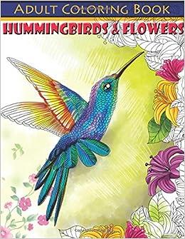 Amazon Hummingbirds Flowers Adult Coloring Book Beautiful Books Volume 83 9781548284312 Lilt Kids