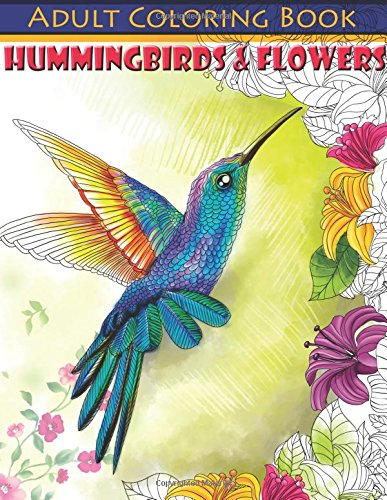 Hummingbirds & Flowers Adult Coloring Book (Beautiful Adult Coloring Books) (Volume 83)
