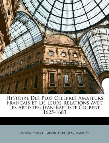 Download Histoire Des Plus Célèbres Amateurs Français Et De Leurs Relations Avec Les Artistes: Jean-Baptiste Colbert, 1625-1683 (French Edition) pdf epub