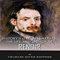 The Life and Legacy of Renoir: History's Greatest Artists Audiobook by  Charles River Editors Narrated by Scott Clem
