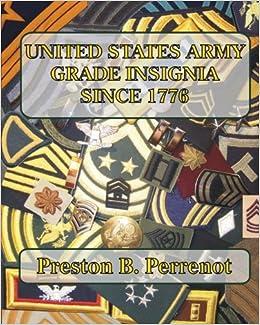 United States Army Grade Insignia Since 1776 Perrenot Preston B 9781448656875 Amazon Com Books